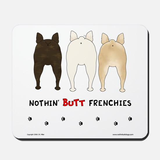 Nothin' Butt Frenchies Mousepad