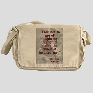 Talk Not to Me Of Blasphemy - Melville Messenger B