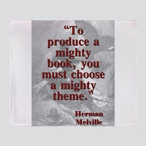 To Produce A Mighty Book - Melville Throw Blanket