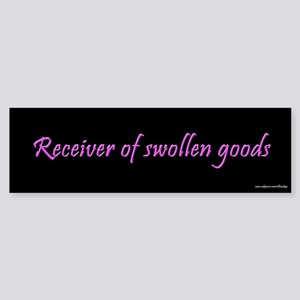 Receiver of Swollen Goods Bumper Sticker