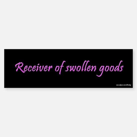 Receiver of Swollen Goods Bumper Bumper Bumper Sticker