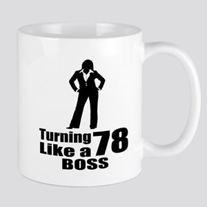 Turning 78 Like A Boss Birthday 11 oz Ceramic Mug