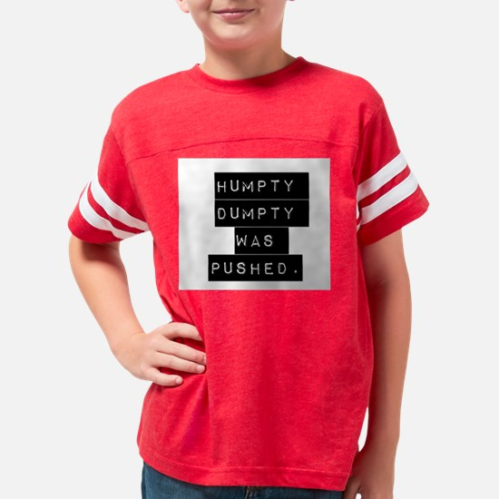 Humpty Dumpty Was Pushed Youth Football Shirt