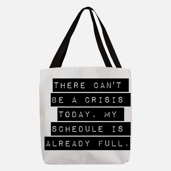 There Cant Be A Crisis Today Polyester Tote Bag