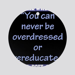 You Can Never Be Overdressed - Wilde Round Ornamen