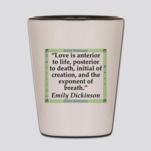 Love Is Anterior To Life - Dickinson Shot Glass