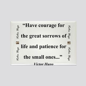 Have Courage For The Great Sorrows - Hugo Magnets