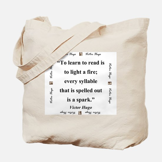 To Learn To Read Is To Light A Fire - Hugo Tote Ba