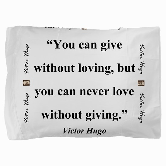 You Can Give Without Loving - Hugo Pillow Sham