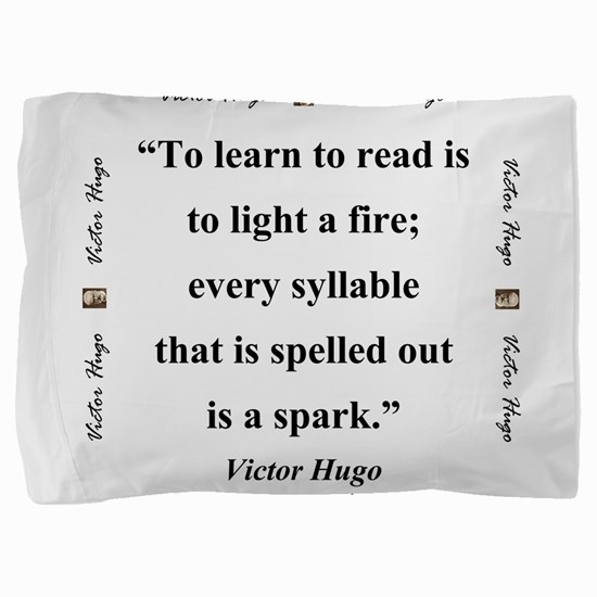 To Learn To Read Is To Light A Fire - Hugo Pillow