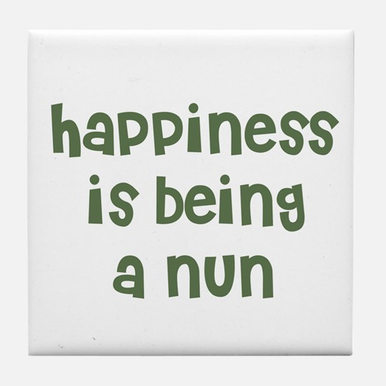 Happiness is being a NUN Tile Coaster