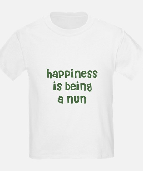 Happiness is being a NUN Kids T-Shirt