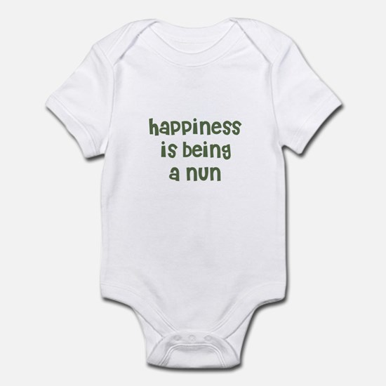 Happiness is being a NUN Infant Bodysuit