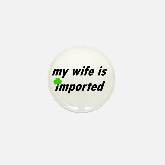My Wife is Imported (Irish) Mini Button (10 pack)