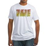 You are so OFF my buddy list Fitted T-Shirt