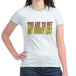 You are so OFF my buddy list Jr. Ringer T-Shirt
