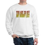 You are so OFF my buddy list Sweatshirt