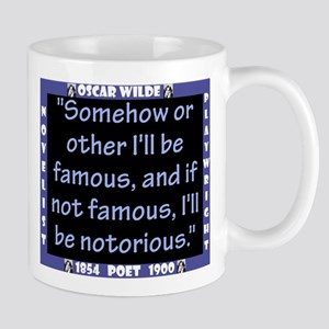 Somehow Or Other Ill Be Famous - Wilde 11 oz Ceram