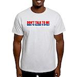 Don't Talk to Me When I'm Tal Ash Grey T-Shirt