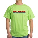 Don't Talk to Me When I'm Tal Green T-Shirt