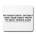 My Coach Says Best Tennis Ever Mouse Pad