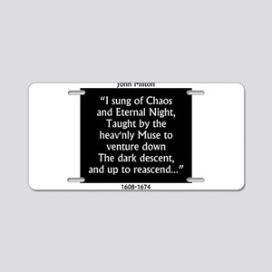I Sung Of Chaos - Milton Aluminum License Plate