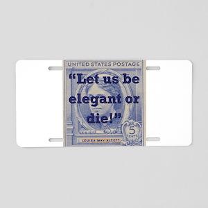 Let Us Be Elegant Or Die - Alcott Aluminum License