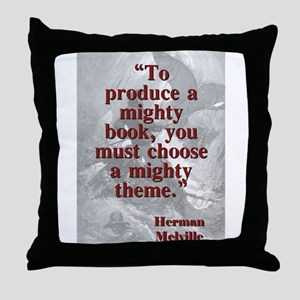To Produce A Mighty Book - Melville Throw Pillow