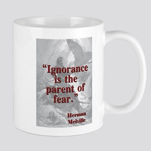 Ignorance Is The Parent Of Fear - Melville 11 oz C