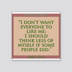 I Dont Want Everyone To Like Me - H James Square S
