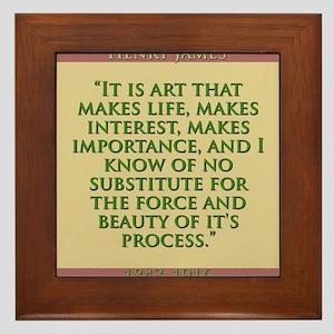 It Is Art That Makes Life - H James Framed Tile