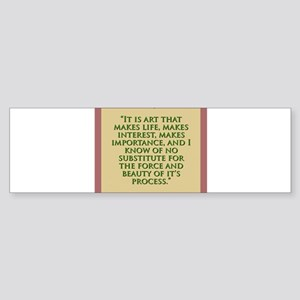 It Is Art That Makes Life - H James Sticker (Bumpe