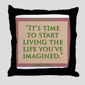 Its Time To Start Living - H James Throw Pillow