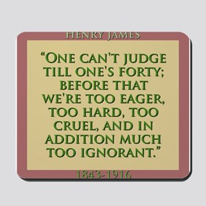 One Cant Judge Till Ones Forty - H James Mousepad