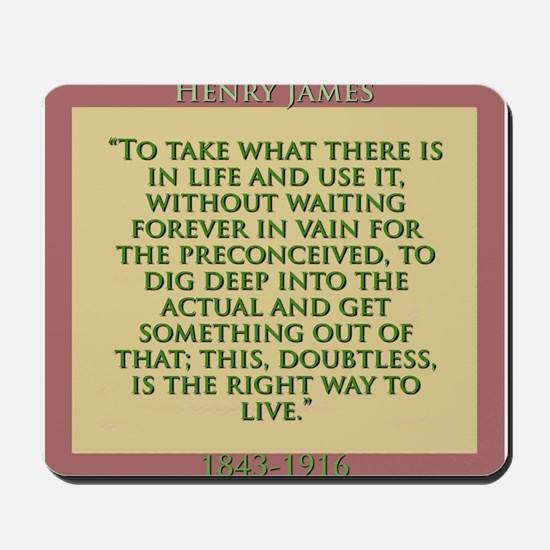 To Take What There Is In Life - H James Mousepad