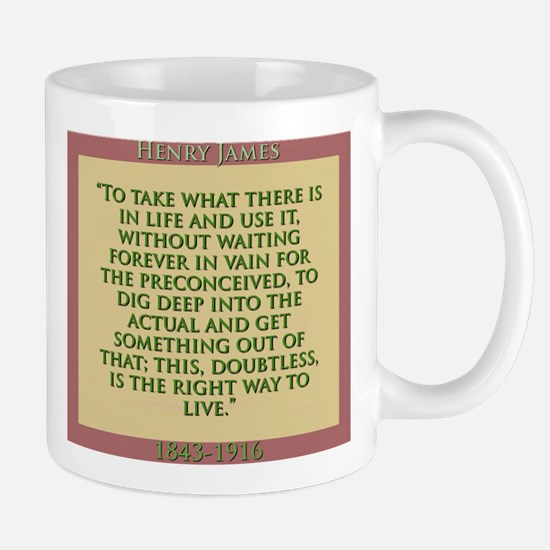 To Take What There Is In Life - H James Mug
