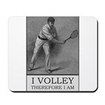 I Volley Therefore Am Mouse Pad