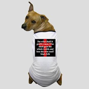 Mark 8-36 Dog T-Shirt