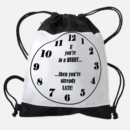 IN A HURRY  YOURE ALREADY LATE 003  Drawstring Bag