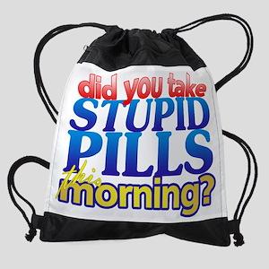 DidYouTakeStupidPills copy Drawstring Bag