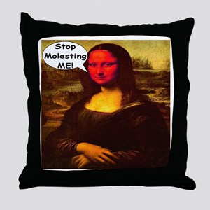 Mona Lisa Stop Molesting Me! Throw Pillow