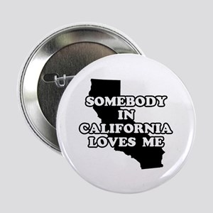 Somebody In California Loves Me Button