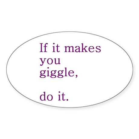 If it makes you giggle, do it! Oval Sticker