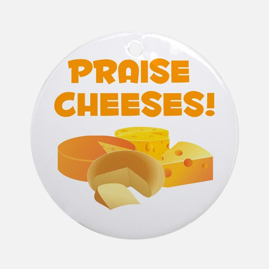 Praise Cheeses! Ornament (Round)