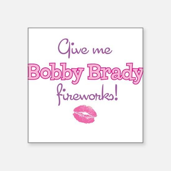 "Give me Bobby Brady fireworks! Square Sticker 3"" x"