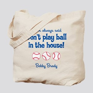 Don't Play Ball in the House! Tote Bag