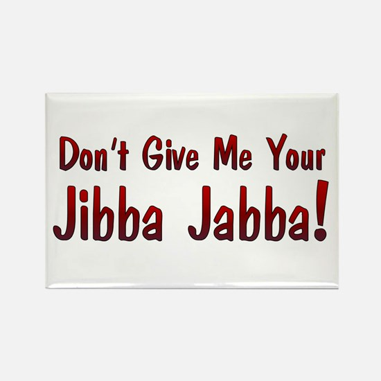 Don't give me your Jibba Jabba! Rectangle Magnet