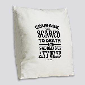 Courage is being scared to dea Burlap Throw Pillow