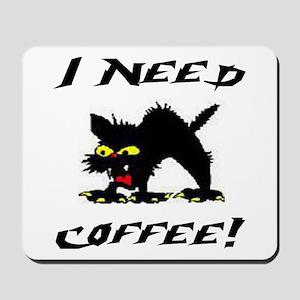 I NEED COFFEE! Mousepad