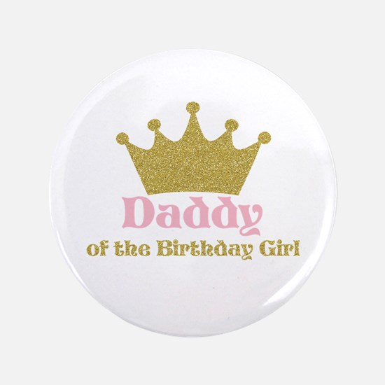 Daddy Of The Birthday Girl Button